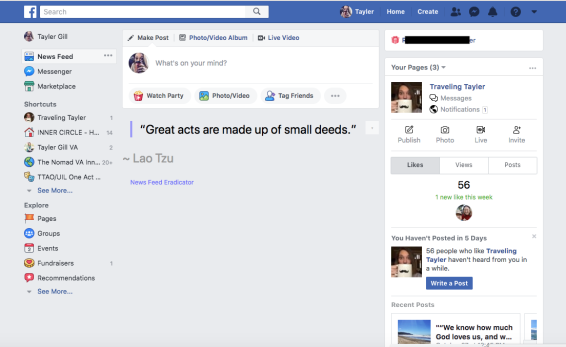 "My Eradicated News Feed on my Facebook Home Page replaced with a nice quote from Lao Tzu that reads, ""Great acts are made up of small deeds."" The smallest of deeds being to remove your News Feed all together."